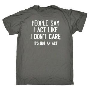 Funny-Novelty-T-Shirt-Mens-tee-TShirt-People-Say-I-Act-Like-I-Dont-Care-Its-No