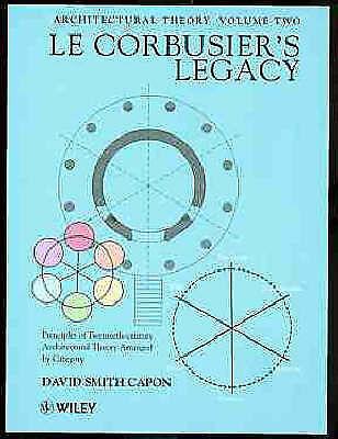 Le Corbusier's Legacy: Principles of Twentieth-century Architectural Theory Arr