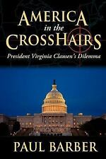 America in the CrossHairs : President Virginia Clausen's Dilemma by Paul...