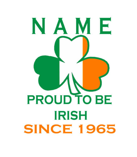 Patriotic T-Shirt Ireland Irish Birthday Add Name /& Year 40th 50th 60th 30th