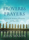 Proverbs Prayers: Praying the Wisdom of Proverbs for Your Life by John Mason (Paperback / softback, 2015)