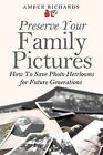 Preserve Your Family Pictures: How to Save Photo Heirlooms for Future Generations by Amber Richards (Paperback / softback, 2014)