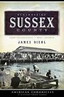 Remembering Sussex County: From Zwaanendael to King Chicken by James Diehl (Paperback / softback, 2009)