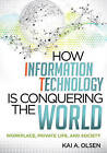 How Information Technology is Conquering the World: Workplace, Private Life, and Society by Kai A. Olsen (Paperback, 2012)
