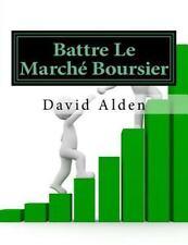 Battre le Marché Boursier : Le Seul Guide Vous Avez Besoin Pour Faire de...