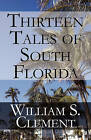 Thirteen Tales of South Florida by William S Clement (Paperback / softback, 2010)