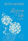 Looking Up: Trusting God with Your Every Need by Beth Moore (Leather / fine binding, 2015)