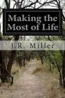 Making the Most of Life by Dr J R Miller (Paperback / softback, 2014)
