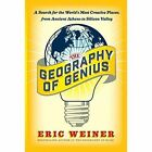 The Geography of Genius: A Search for the World's Most Creative Places from Ancient Athens to Silicon Valley by Eric Weiner (Paperback, 2016)