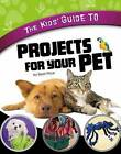 The Kids' Guide to Projects for Your Pet by Gail D Green (Hardback, 2012)