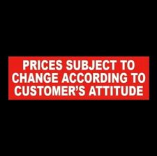 Prices Subject To Change According To Customers Attitude Business Sticker Sign