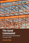 The Good Communist: Elite Training and State Building in Today's China by Frank N. Pieke (Paperback, 2016)