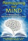 Remapping Your Mind: The Neuroscience of Self-Transformation Through Story by Lewis Mehl-Madrona (Paperback, 2015)