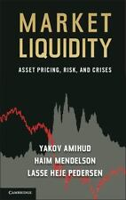 Market Liquidity : Asset Pricing, Risk, and Crises by Lasse Heje Pedersen,...