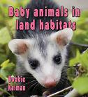 Baby Animals in Land Habitats by Bobbie Kalman (Hardback, 2011)