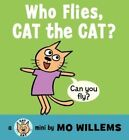 Who Flies, Cat the Cat? by Mo Willems (Board book, 2014)