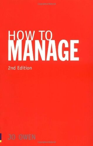 How to Manage: The Art of Making Things Happen By Jo Owen