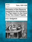 Refutation of the Reasons Assigned by the Arbitrators, for Their Award in the Case of the Two Greek Frigates by H D Sedgwick (Paperback / softback, 2012)