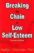Breaking the Chain of Low Self-esteem von Sorensen, Marilyn J., Ph.D.