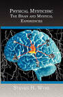 Physical Mysticism: : The Brain and Mystical Experiences by Steven H Wyre (Paperback / softback, 2005)