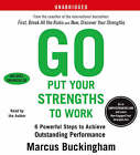 Go Put Your Strengths to Work: Six Powerful Steps to Achieve Outstanding Performance by Marcus Buckingham (CD-Audio, 2007)