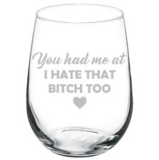 You Had Me At I Hate That Btch Too Funny Friend Stemmed / Stemless Wine Glass