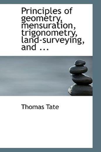 Principles Of Geometry, Mensuration, Trigonometry, Land-Surveying, And