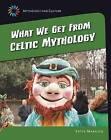 What We Get from Celtic Mythology by Katie Marsico Katie Marsico (Hardback, 2015)