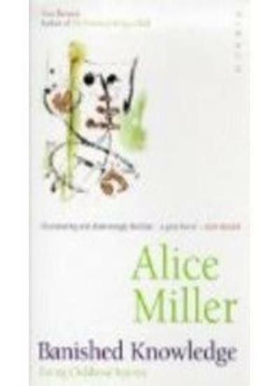 Banished Knowledge: Facing Childhood Injuries By Alice Miller. 9781853811548
