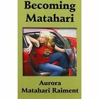 Becoming Matahari: 1974-2011 by Aurora Matahari Raiment (Paperback / softback, 2011)