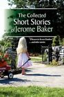 The Collected Short Stories of Jerome Baker 9781441542021 Hardcover