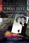 I Was Just Passing Through: ...When the World Changed by Cassandra (Paperback / softback, 2012)