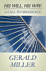 His Will, His Way: A Call to Obedience a Call to Obedience by Gerald Miller (Paperback / softback, 2010)