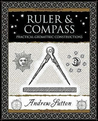 Ruler and Compass: Practical Geometric Constructions (Wooden Books), Sutton, And