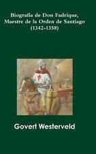 Biografia de Don Fadrique, Maestre de la Orden de Santiago (1342-1358) by...
