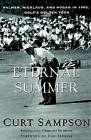 The Eternal Summer: Palmer, Nicklaus and Hogan in 1960, Golf's Golden Year by Curtis Sampson (Paperback, 2001)
