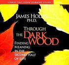 Through the Dark Wood: Finding Meaning in the Second Half of Life by James Hollis (CD-Audio, 2009)
