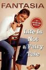 Life is Not a Fairy Tale by Fantasia (Paperback, 2006)
