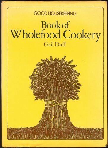 Good Housekeeping Book of Wholefood Cookery,Gail Duff