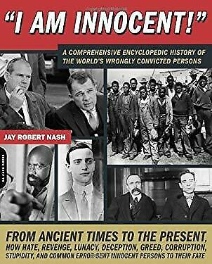 I Am Innocent! : A Comprehensive Encyclopedic History of the World's Wrongly Con