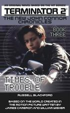 Times of Trouble: Book 3 (Terminator2-New John Connor Chronicles) by Blackford,