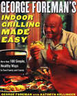 George Foreman's Indoor Grilling Made Easy: More Than 100 Simple, Healthy Ways to Feed Family and Friends by George Foreman, Kathryn Kellinger (Hardback, 2004)