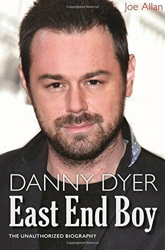 Danny Dyer: The Unauthorized Biography,Joe Allan
