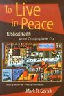 To Live in Peace: Biblical Faith and the Changing Inner City by Mark R. Gornik (Paperback, 2002)