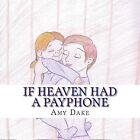If Heaven Had a Payphone by Amy N Dake (Paperback / softback, 2015)