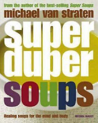 """AS NEW"" van Straten, Michael, Super Duper Soups: Healing soups for mind and bod"