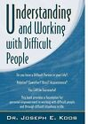 Understanding and Working with Difficult People by Joseph Koob, Dr Joseph E Koob (Paperback / softback, 2008)