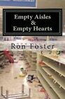 Empty Aisles & Empty Hearts by Ron Foster (Paperback / softback, 2013)