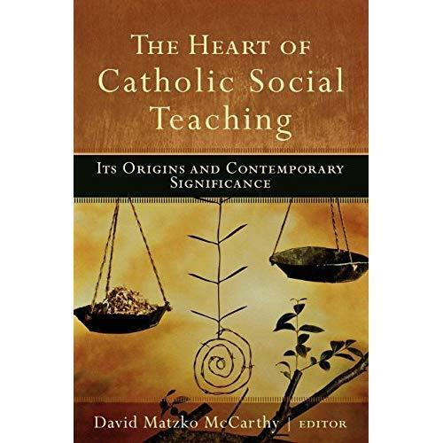 The Heart of Catholic Social Teaching: Its Origin and C - Paperback NEW McCarthy