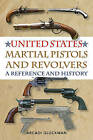United States Martial Pistols and Revolvers: A Reference and History by Arcadi Gluckman (Paperback, 2015)